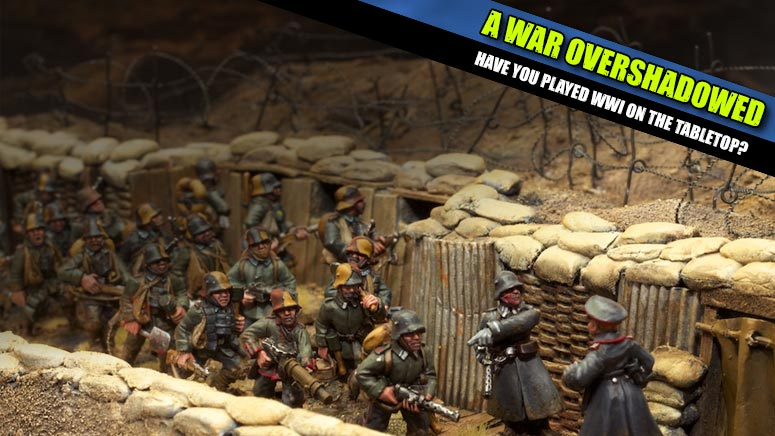 World War I Miniature Gaming – A War Too Far For The Tabletop
