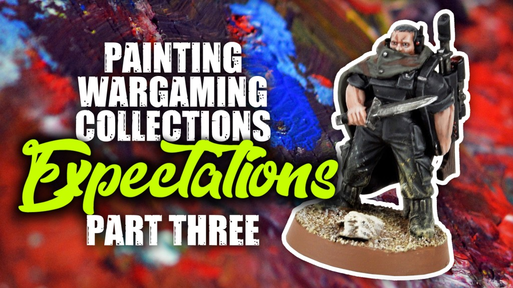 Painting Wargaming Collections Part Three: Expectations